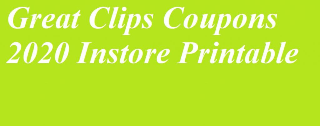 Printable Coupons 2020.10 99 7 99 5 99 6 99 Great Clips Coupons 2020